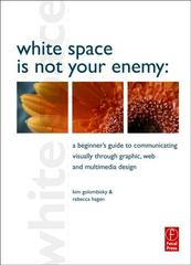 White Space is Not Your Enemy: A Beginner's Guide to Communicating Visually through Graphic, Web and Multimedia Design 1st edition 9780240812816 0240812816