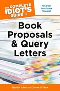 The Complete Idiot's Guide to Book Proposals & Query Letters 0 9781615640454 1615640452