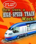 How Does a High-Speed Train Work? 0 9781433934681 143393468X