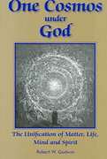 One Cosmos under God: The Unification of Matter, Life, Mind and Spirit 1st edition 9781557788368 1557788367