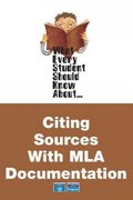 What Every Student Should Know about Citing Sources with MLA Documentation 0 9780321447371 0321447379