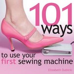 101 Ways to Use Your First Sewing Machine 2nd edition 9780896893092 089689309X