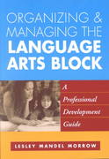 Organizing and Managing the Language Arts Block 1st edition 9781572307940 1572307943