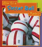How Is a Soccer Ball Made? 0 9781403466495 1403466491
