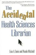 The Accidental Health Sciences Librarian 0 9781573879163 1573879169