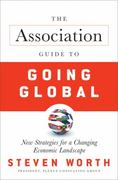 The Association Guide to Going Global 1st edition 9780470587898 047058789X