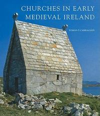 Churches in Early Medieval Ireland 0 9780300154443 0300154445
