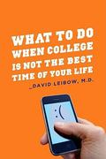 What to Do When College Is Not the Best Time of Your Life 0 9780231151757 0231151756