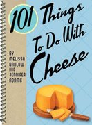 101 Things to Do with Cheese 1st edition 9781423606499 1423606493