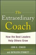 The Extraordinary Coach: How the Best Leaders Help Others Grow 1st Edition 9780071703406 0071703403