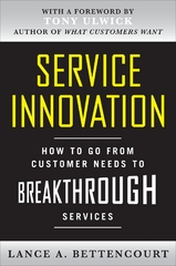 Service Innovation: How to Go from Customer Needs to Breakthrough Services 1st Edition 9780071713009 007171300X