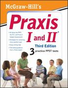 McGraw-Hill's Praxis I and II, Third Edition 3rd edition 9780071716680 0071716688