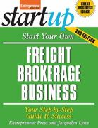 Start Your Own Freight Brokerage Business, Third Edition 3rd edition 9781599183725 1599183722