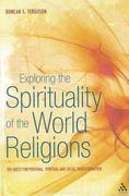 Exploring the Spirituality of the World Religions 1st edition 9781441146458 1441146458