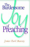 The Burdensome Joy of Preaching 1st Edition 9780687050697 0687050693
