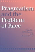 Pragmatism and the Problem of Race 1st Edition 9780253216472 0253216478