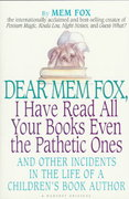 Dear Mem Fox, I Have Read All Your Books Even the Pathetic Ones 0 9780156586764 0156586762