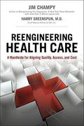 Reengineering Health Care 1st Edition 9780132371483 0132371480