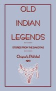 Old Indian Legends - Stories from the Dakotas 0 9781907256257 1907256253