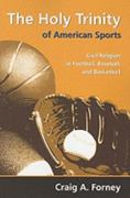 The Holy Trinity of American Sports 1st Edition 9780881461732 0881461733