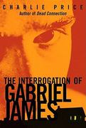 The Interrogation of Gabriel James 1st edition 9780374335458 0374335451