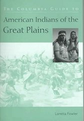The Columbia Guide to American Indians of the Great Plains 0 9780231117012 0231117019