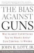 The Bias Against Guns 0 9780895261144 0895261146