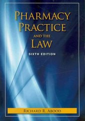 Pharmacy Practice and the Law, Sixth Edition (Pharmacy Practice & the Law) 6th Edition 9780763781293 0763781290