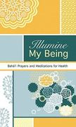 Illumine My Being 1st edition 9781931847698 193184769X