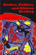 Bodies, Politics, and African Healing 0 9780253222459 0253222451
