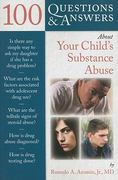 100 Questions  &  Answers About Your Child's Substance Abuse 0 9780763779818 0763779814