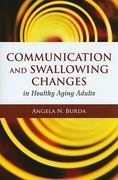 Communication and Swallowing Changes in Healthy Aging Adults 1st Edition 9780763776565 0763776564