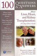 100 Questions & Answers About Liver, Heart, and Kidney Transplantation: Lahey Clinic 0 9781449619831 1449619835