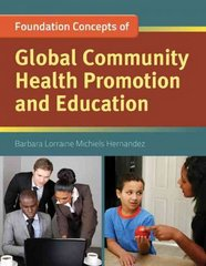 Foundation Concepts of Global Community Health Promotion and Education 1st Edition 9780763781682 0763781681
