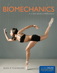 Biomechanics: A Case-Based Approach 1st Edition 9781284031720 1284031721