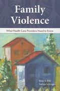 Family Violence: What Health Care Providers Need To Know 1st edition 9780763780340 0763780340