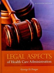 Legal Aspects Of Health Care Administration 11th edition 9780763780494 0763780499