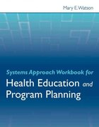 Systems Approach Workbook for Health Education & Program Planning 1st Edition 9780763786601 0763786608