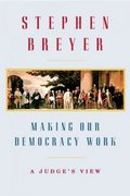 Making Our Democracy Work 1st edition 9780307269911 0307269914