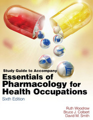 Study Guide for Woodrow/Colbert/Smith's Essentials of Pharmacology for Health occupations 6th edition 9781435480377 1435480376