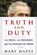 Truth and Duty 1st Edition 9780312354114 0312354118