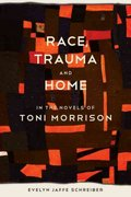 Race, Trauma, and Home in the Novels of Toni Morrison 0 9780807136492 0807136492