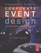 The Freelancer's Guide to Corporate Event Design: From Technology Fundamentals to Scenic and Environmental Design 1st Edition 9780080960920 0080960928