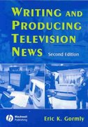 Writing and Producing Television News 2nd edition 9780813812991 0813812992