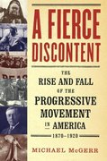 A Fierce Discontent : The Rise and Fall of the Progressive Movement in America, 1870-1920 1st Edition 9780684859750 0684859750