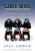 Cable News Confidential 1st edition 9780976062165 097606216X