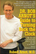 Dr. Bob Arnot's Guide to Turning Back the Clock 0 9780316051743 0316051748