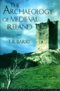 The Archaeology of Medieval Ireland 1st Edition 9780203402504 0203402502
