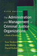 The Administration and Management of Criminal Justice Organizations 5th edition 9781577666394 1577666399