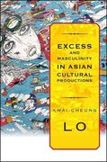 Excess and Masculinity in Asian Cultural Productions 0 9781438432090 1438432097